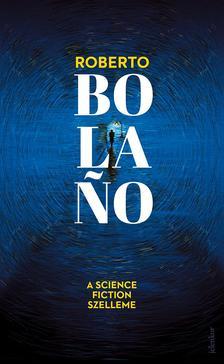 Roberto Bolano - A science fiction szelleme