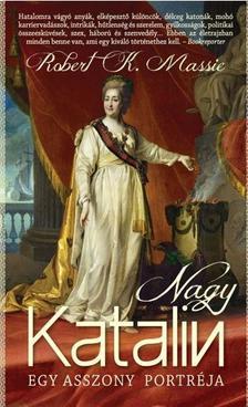 ROBERT K. MASSIE - Nagy Katalin - Egy asszony portréja (2. kiadás)