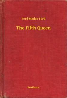 Ford Madox Ford - The Fifth Queen [eKönyv: epub, mobi]