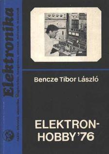Bencze Tibor László - Elektronhobby 76 [antikvár]
