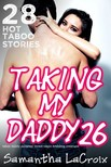 LaCroix Samantha - Taking My Daddy #26 - 28 Hot Taboo Stories [eKönyv: epub,  mobi]