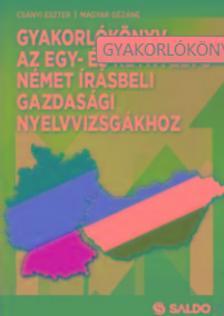 Csányi Eszter-Magyar  Gézáné - Gyakorlókönyv az egy-és kéttannyelvű német írásbeli gazdasági nyelvvizsgákhoz