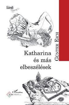 Eich  Günter - Katharina és más elbeszélések