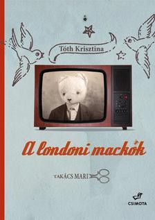 Tóth Krisztina - A londoni mackók