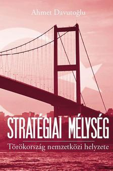 Ahmet Davutoglu - Stratégiai mélység - Törökország nemzetközi helyzete