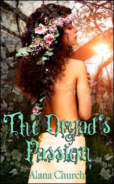 Moira Nelligar Alana Church, - The Dryad's Passion [eKönyv: epub, mobi]