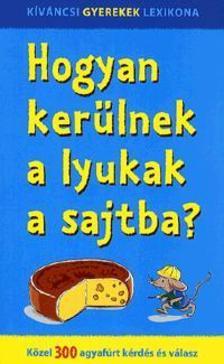 - Hogyan kerülnek a lyukak a sajtba? - Közel 300 agyafúrt kérdés és válasz
