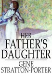 Stratton Porter Gene - Her Father's Daughter [eKönyv: epub,  mobi]