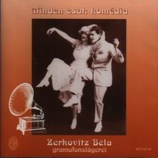 Zerkovitz Béla - MINDEN CSAK KOMÉDIA-CD RETCD 50 ZERKOVITZ B.GRAMOFONSLÁGEREI