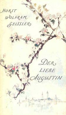 Geissler, Horst Wolfram - Der Liebe Augustin [antikvár]