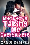 Desires Candi - My Tutor's Taking Me Everywhere [eKönyv: epub, mobi]
