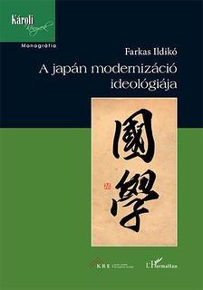 Farkas Ildikó - A japán modernizáció ideológiája