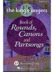 - THE KING'S SINGERS BOOK OF ROUNDS,  CANONS AND PARTSONGS