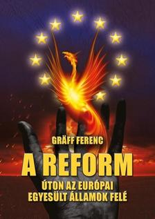 Gräff Ferenc - A reform - Úton az Európai Egyesült Államok felé