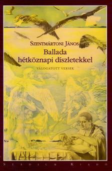 Szentmártoni János - Ballada hétköznapi díszletekkel