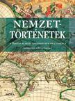Nemzettörténetek - Hogyan alakult ki a nemzetek identitása