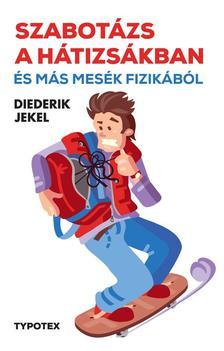 JEKEL, DIEDERIK - Szabotázs a hátizsákban és más mesék fizikából