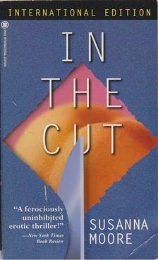 Moore, Susanna - In The Cut [antikvár]