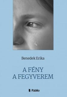 Erika Benedek - A Fény a fegyverem [eKönyv: epub, mobi]