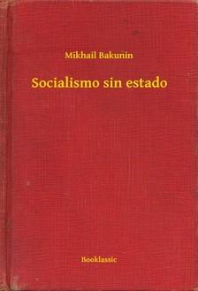 Bakunin Mikhail - Socialismo sin estado [eKönyv: epub, mobi]