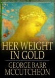 McCutcheon George Barr - Her Weight in Gold [eKönyv: epub,  mobi]