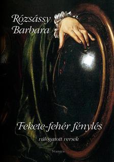 Rózsássy Barbara - Fekete-fehér fénylés - Válogatott versek