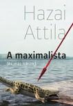 Hazai Attila - A maximalista (és más írások) [eKönyv: epub, mobi]<!--span style='font-size:10px;'>(G)</span-->