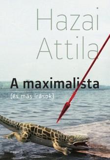 Hazai Attila - A maximalista (és más írások) [eKönyv: epub, mobi]