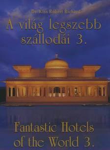 KISS RÓBERT RICHARD - A VILÁG LEGSZEBB SZÁLLODÁI 3. - FANTASTIC HOTELS OF THE WORLD 3.