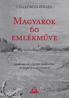 Csallóközi Zoltán - Magyarok 60 emlékműve - Szoborsorsok a Kárpát-medencében