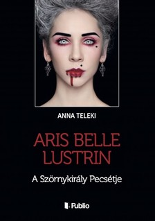 Teleki Anna - ARIS BELLE LUSTRIN - A Szörnykirály Pecsétje [eKönyv: epub, mobi]