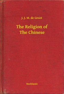 Groot J. J. M. de - The Religion of The Chinese [eKönyv: epub, mobi]