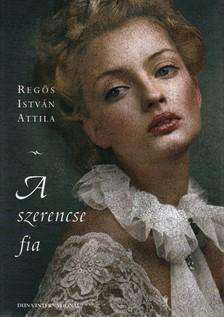 Regös István Attila - A SZERENCSE FIA