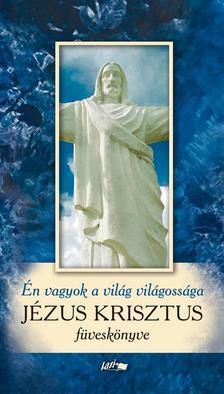 . - Én vagyok a világ világossága - Jézus Krisztus füveskönyve