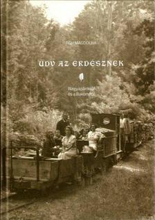 Ágh Magdolna - Üdv az erdésznek - Nagyapánkról és a Bakonyról - Dobó Jenő erdőmérnök életútjának fejezetei