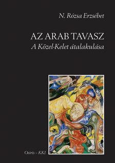 N. Rózsa Erzsébet - Az arab tavaszA Közel-Kelet átalakulása