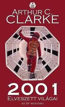 CLARKE, ARTHUR C. - 2001 elveszett világai