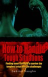 Vaughn Gabriel - How to Handle Tough Situations : Finding Inner Strength To Survive The Toughest Crisis And Life Challenges [eKönyv: epub,  mobi]