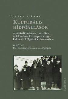 Ujváry Gábor - Kulturális hídfőállások. A külföldi intézetek, tanszékek és lektorátusok szerepe a magyar kulturális külpolitika történetében II.