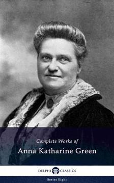 Green Anna Katharine - Delphi Complete Works of Anna Katharine Green (Illustrated) [eKönyv: epub, mobi]