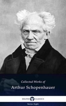 Arthur Schopenhauer - Delphi Collected Works of Arthur Schopenhauer (Illustrated) [eKönyv: epub, mobi]
