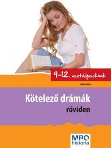 Sándor Ildikó - KÖTELEZŐ DRÁMÁK RÖVIDEN 9-12. OSZTÁLYOSOKNAK
