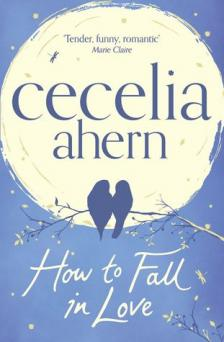 Cecelia Ahern - HOW TO FALL IN LOVE