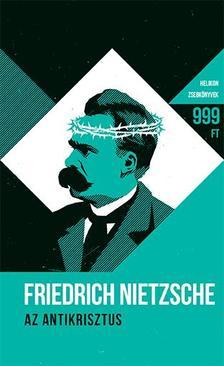 Friedrich Nietzsche - Az Antikrisztus