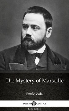 Delphi Classics Emile Zola, - The Mystery of Marseille by Emile Zola (Illustrated) [eKönyv: epub, mobi]