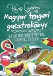 Kalas Györgyi - Magyar tengeri gasztrokönyv - Balatoni történetek,  helyek,  ételek - ÜKH 2018