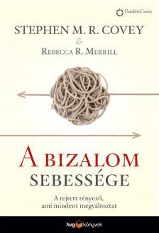 COVEY, STEPHEN M.R.-MERRILL, REBECCA R. - A bizalom sebessége - A rejtett tényező, amely mindent megváltoztat