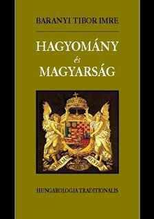 Baranyi Tibor Imre - Hagyomány és magyarság - Hungarologia traditionalis