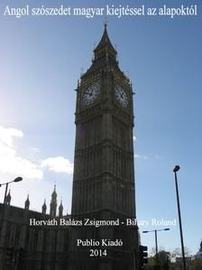 Bihary Roland Horváth Balázs Zsigmond, - Angol szószedet magyar kiejtéssel az alapoktól  [eKönyv: pdf, epub, mobi]