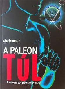 Sáfrán Mihály - A Paleon túl - Tudatosan egy minőségibb életért
